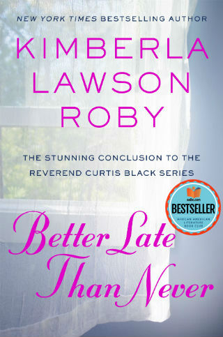 Click for more detail about Better Late Than Never (Final Book in Reverend Curtis Black Series #15) by Kimberla Lawson Roby