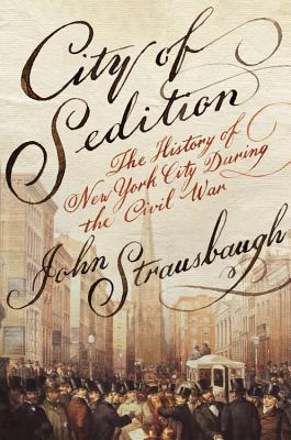 Click for more detail about City of S The History of New York City during the Civil War by John Strausbaugh