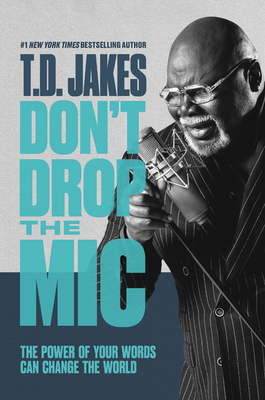 Click for more detail about Don't Drop the MIC: The Power of Your Words Can Change the World by T. D. Jakes