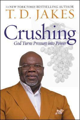 Click for more detail about Crushing: God Turns Pressure Into Power by T. D. Jakes