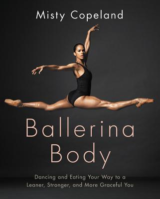 Click for more detail about Ballerina Body: Dancing and Eating Your Way to a Leaner, Stronger, and More Graceful You by Misty Copeland