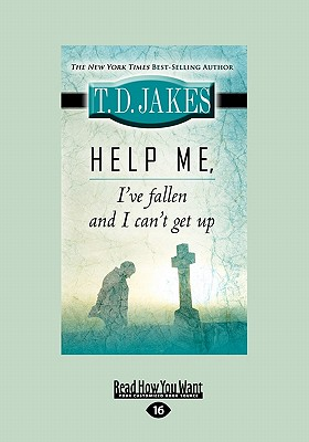 Click for more detail about Help Me, I've Fallen And I Can't Get Up by T. D. Jakes
