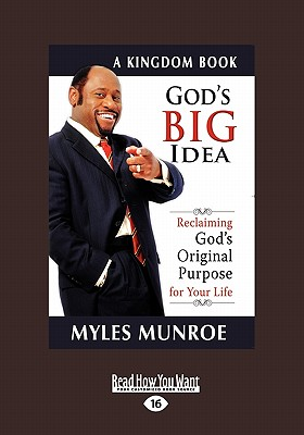 Click for more detail about God's Big Idea Tradepaper: Reclaiming Gods Original Purpose for Your Life by Myles Munroe