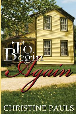 Click for more detail about To Begin Again by Christine Pauls