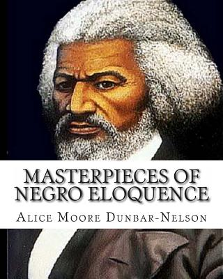 Click for more detail about Masterpieces of Negro Eloquence: The Best Speeches delivered by the Negro from the days of Slavery to the Present time. by Alice Dunbar-Nelson