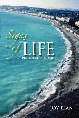 Click for more detail about Signs of Life: Past, Present and Future by Joy Elan