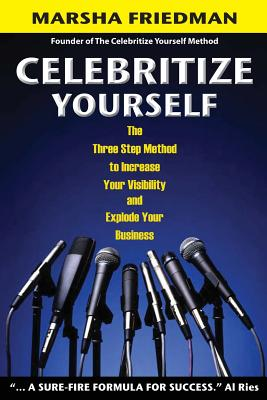 Click for a larger image of Celebritize Yourself - 1St The Three Step Method To Increase Your Visibility And Explode Your Business