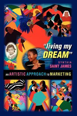 Click for more detail about Living My Dream: An Artistic Approach to Marketing by Synthia Saint James