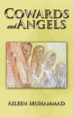 Click for more detail about Cowards And Angels by Aileen Muhammad