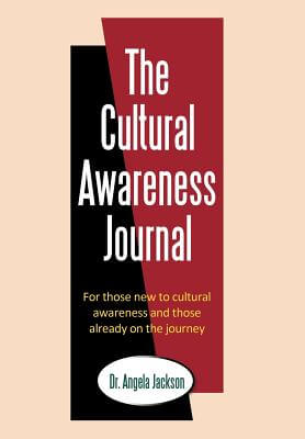 Click for more detail about The Cultural Awareness Journal: For Those New to Cultural Awareness and Those Already on the Journey by Angela Jackson
