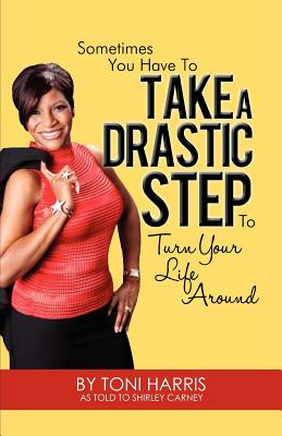 Click for more detail about Sometimes You Have To Take  A Drastic Step To Turn Your Life Around by Toni Harris