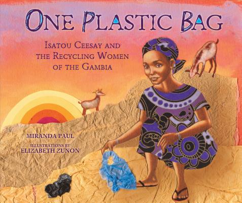 Click for more detail about One Plastic Bag: Isatou Ceesay and the Recycling Women of the Gambia by Miranda Paul