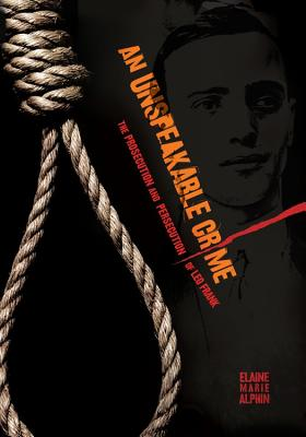 Click for more detail about An Unspeakable Crime: The Prosecution and Persecution of Leo Frank by Elaine Marie Alphin