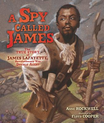 Book Cover A Spy Called James: The True Story of James Lafayette, Revolutionary War Double Agent by Anne Rockwell