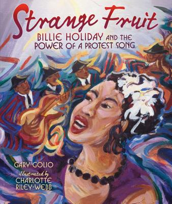 Click for more detail about Strange Fruit: Billie Holiday and the Power of a Protest Song by Gary Golio