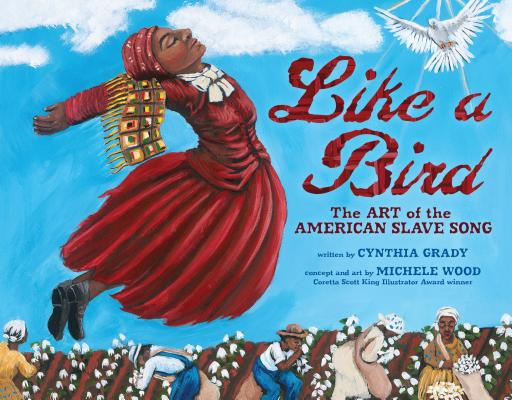 Book Cover Like a Bird: The Art of the American Slave Song by Cynthia Grady