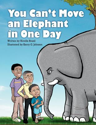 Click for more detail about You Can't Move an Elephant in One Day by Nicolle Brazil