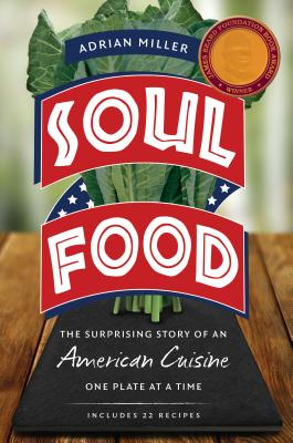 Click for more detail about Soul Food: The Surprising Story Of An American Cuisine, One Plate At A Time by Adrian Miller