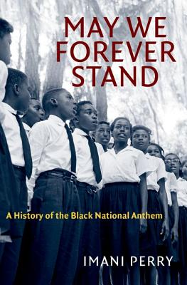 Click for more detail about May We Forever Stand: A History of the Black National Anthem by Imani Perry