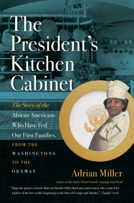 Book Cover The President's Kitchen Cabinet: The Story of the African Americans Who Have Fed Our First Families, from the Washingtons to the Obamas by Adrian Miller