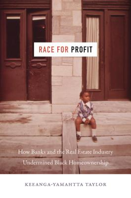 Click for more detail about Race for Profit: How Banks and the Real Estate Industry Undermined Black Homeownership by Keeanga-Yamahtta Taylor