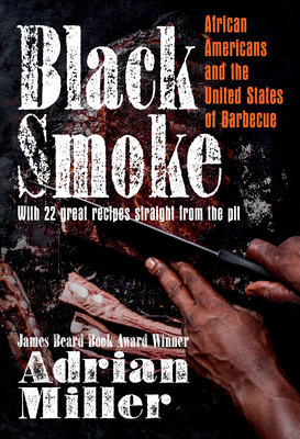 Book Cover Black Smoke: African Americans and the United States of Barbecue by Adrian Miller