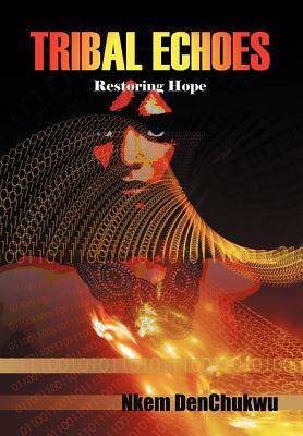 Click for more detail about Tribal Echoes: Restoring Hope by Nkem DenChukwu