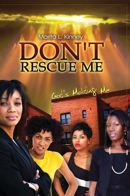 Click for more detail about Don't Rescue Me: God's Molding Me (Volume 2) by Marita Kinney