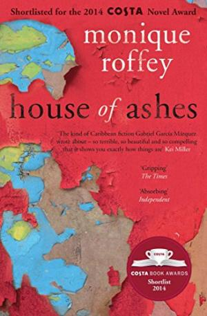 Click for more detail about House of Ashes by Monique Roffey