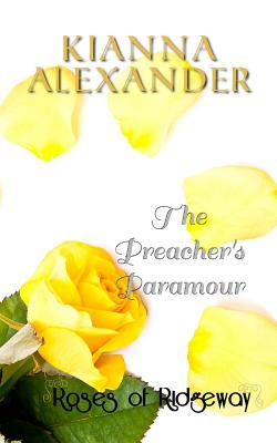 Click for more detail about The Preachers' Paramour: A Roses Of Ridgeway Novella by Kianna Alexander
