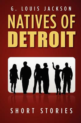 Click for more detail about Natives Of Detroit: Short Stories by G. Louis Jackson