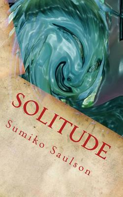 Click for more detail about Solitude by Sumiko Saulson
