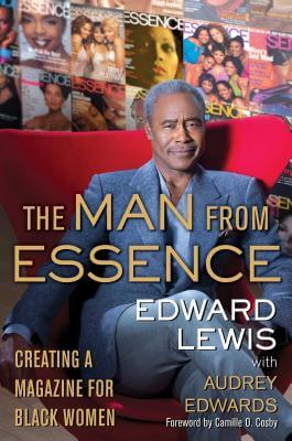 Click for more detail about The Man from Essence: Creating a Magazine for Black Women by Edward Lewis