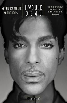 Click for more detail about I Would Die 4 U: Why Prince Became an Icon by Touré