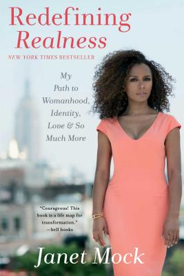 Click for more detail about Redefining Realness: My Path to Womanhood, Identity, Love & So Much More by Janet Mock