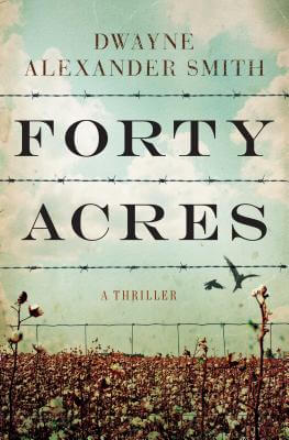 Click for more detail about Forty Acres: A Novel by Dwayne Alexander Smith