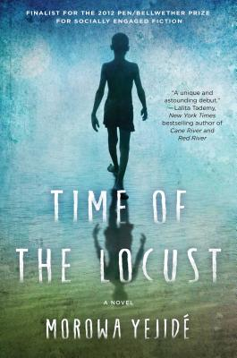 Click for more detail about Time of the Locust: A Novel by Morowa Yejide