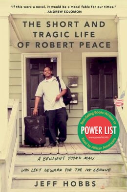 Click for more detail about The Short and Tragic Life of Robert Peace: A Brilliant Young Man Who Left Newark for the Ivy League by Jeff Hobbs