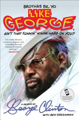 Click for more detail about Brothas Be, Yo Like George, Ain't That Funkin' Kinda Hard On You?: A Memoir by George Clinton