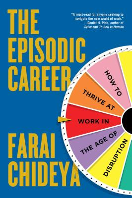 Click for more detail about The Episodic Career: How to Thrive at Work in the Age of Disruption by Farai Chideya