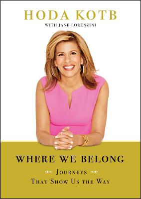 Click for more detail about Where We Belong: Journeys That Show Us The Way by Hoda Kotb