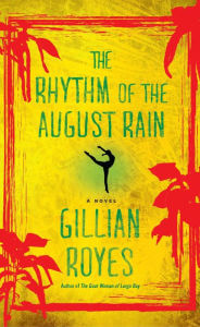 Click for more detail about The Rhythm of the August Rain: A Novel by Gillian Royes