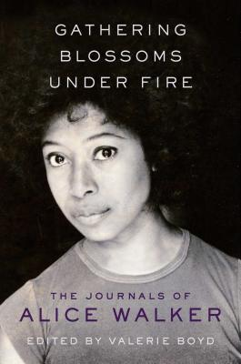 Click for a larger image of Gathering Blossoms Under Fire: The Journals of Alice Walker