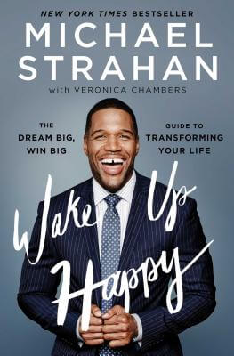 Click for more detail about Wake Up Happy: The Dream Big, Win Big Guide to Transforming Your Life by Michael Strahan and Veronica Chambers