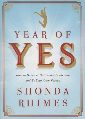 Click for a larger image of Year of Yes: How to Dance It Out, Stand In the Sun and Be Your Own Person