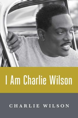 Click for more detail about I Am Charlie Wilson by Charlie Wilson