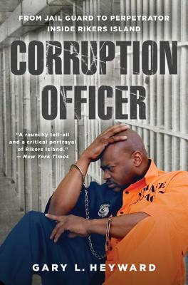 Click for more detail about Corruption Officer: From Jail Guard To Perpetrator Inside Rikers Island by Gary L. Heyward