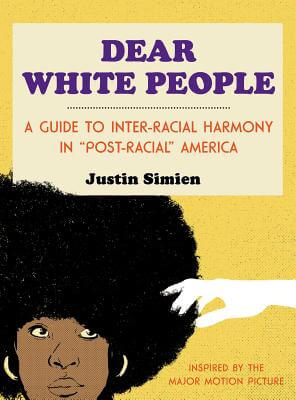 Click for more detail about Dear White People by Justin Simien