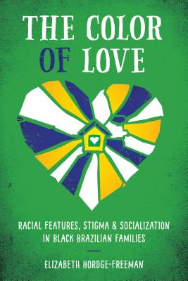 Click for more detail about The Color of Love: Racial Features, Stigma, and Socialization in Black Brazilian Families by Elizabeth Hordge-Freeman