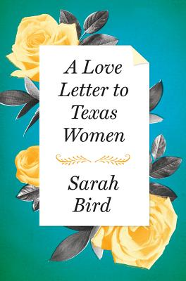 Click for more detail about A Love Letter to Texas Women by Sarah Bird